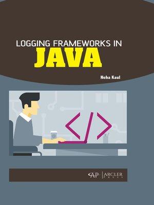 cover image of Logging Frameworks in Java