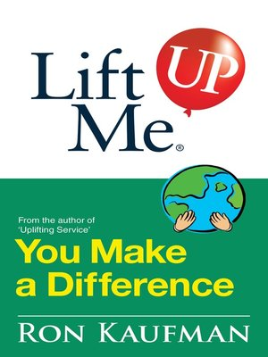 Lift Me Up You Make A Difference By Ron Kaufman Overdrive