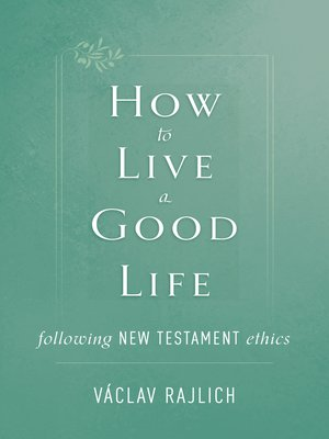 cover image of How to Live a Good Life Following New Testament Ethics