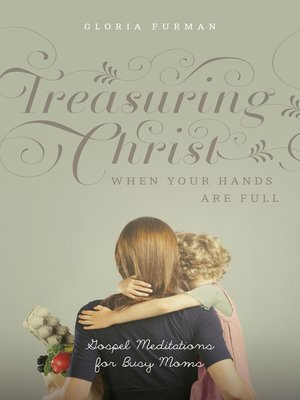 cover image of Treasuring Christ When Your Hands Are Full