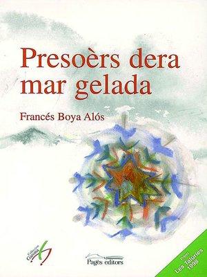 cover image of Presoèrs dera mar gelada