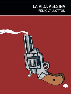 cover image of La Vida asesina
