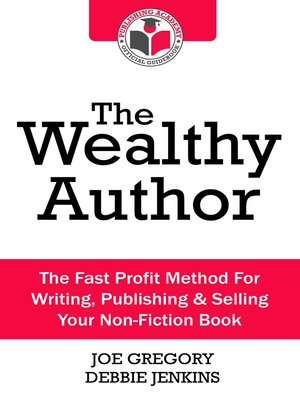 cover image of The Wealthy Author: The Fast Profit Method for Writing, Publishing and Selling Your Non-fiction Book