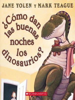 cover image of ¿Cómo dan las buena noches los dinosaurios?