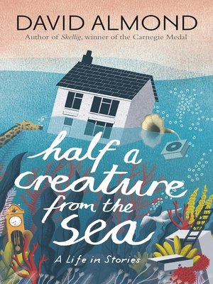 cover image of Half a Creature from the Sea--A Life in Stories