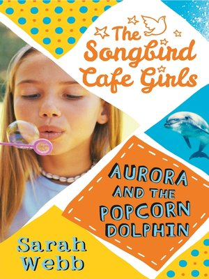 cover image of Aurora and the Popcorn Dolphin (The Songbird Cafe Girls 3)