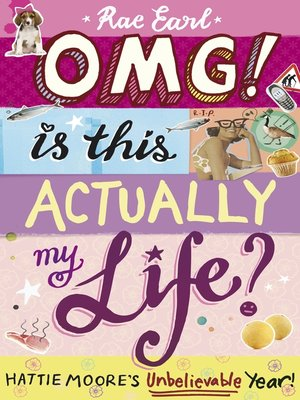 cover image of OMG! Is This Actually My Life? Hattie Moore's Unbelievable Year!