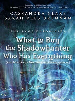 cover image of What to Buy the Shadowhunter Who Has Everything (And Who You're Not Officially Dating Anyway)