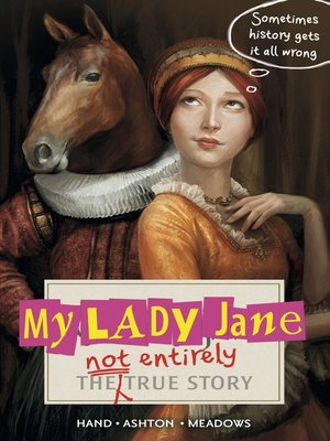 cover image of My Lady Jane: The Not Entirely True Story