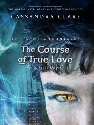The Course Of True Love And First Dates By Cassandra Clare