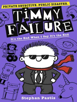 cover image of It's the End When I Say It's the End: Timmy Failure Series, Book 7