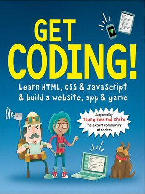 cover image of Get Coding! Learn HTML, CSS, and JavaScript and Build a Website, App, and Game