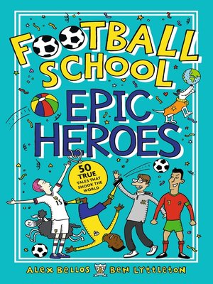 cover image of Football School Epic Heroes--50 true tales that shook the world