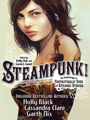 cover image of Steampunk! an Anthology of Fantastically Rich and Strange Stories
