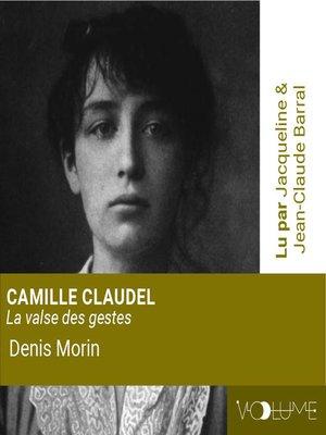 cover image of Camille Claudel, la valse des gestes