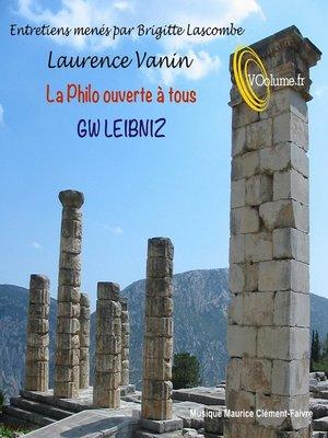cover image of La Philo ouverte à tous: Gottfried Wilhelm Leibniz