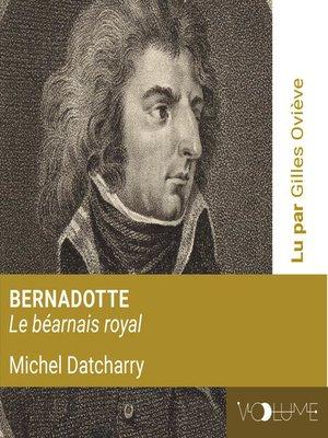 cover image of Bernadotte, Le Béarnais Royal