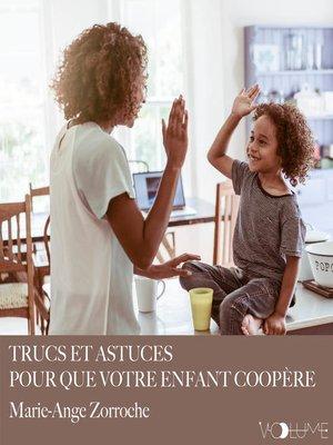cover image of Trucs et astuces pour que votre enfant coopère