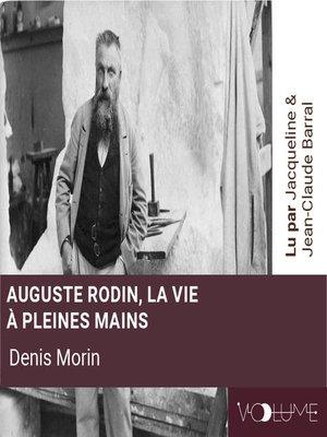 cover image of Auguste Rodin, la vie à pleines mains