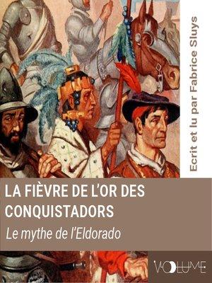cover image of La fièvre de l'or des conquistadors, le myhe de l'Eldorado