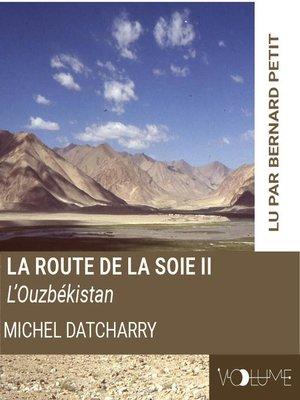 cover image of La route de la soie II - l'Ouzbekistan