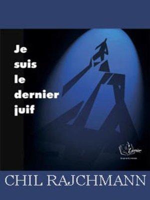 cover image of Je Suis Le Dernier Juif