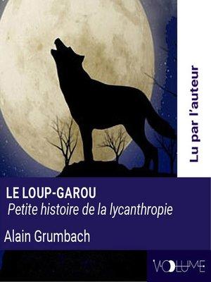 cover image of Le loup-garou, petite histoire de la lycanthropie