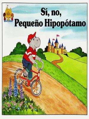 cover image of Si, no, pequeno hipopotamo