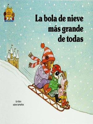 cover image of La bola de nieve mas grande de todas