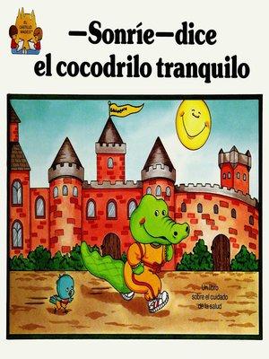 cover image of —Sonrie— dice el cocodrilo tranquilo