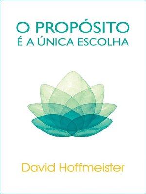 cover image of O Propósito É a Única Escolha