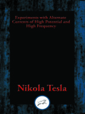 cover image of Experiments with Alternate Currents of High Potential and High Frequency