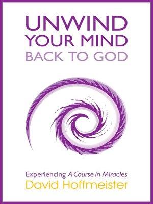 cover image of Unwind Your Mind--Back to God