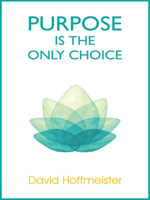 cover image of Purpose is the Only Choice