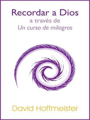 cover image of Recordar a Dios a Través de Un Curso de Milagros