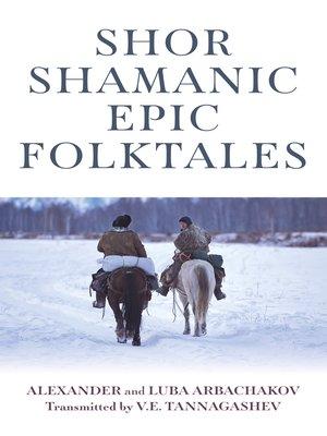 cover image of Shor Shamanic Epic Folktales