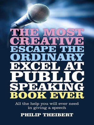 cover image of The Most Creative, Escape the Ordinary, Excel at Public Speaking Book Ever
