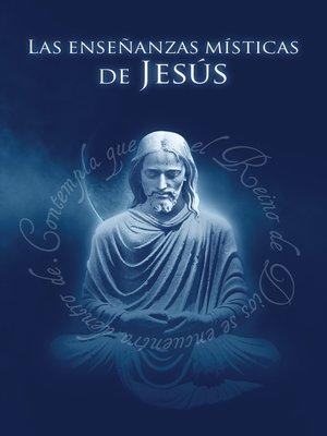 cover image of Las Enseñanzas Místicas de Jesús