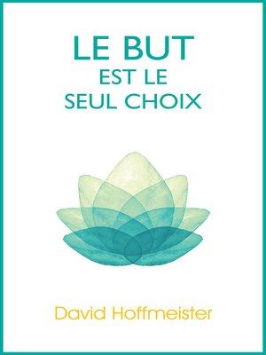 cover image of Le But est le Seul Choix
