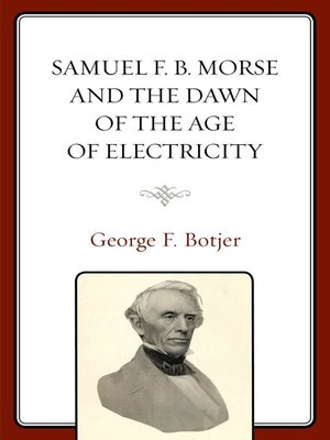 cover image of Samuel F. B. Morse and the Dawn of the Age of Electricity