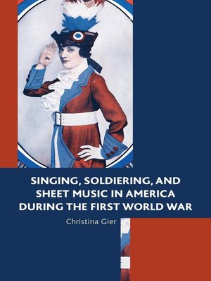 cover image of Singing, Soldiering, and Sheet Music in America during the First World War