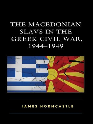 cover image of The Macedonian Slavs in the Greek Civil War, 1944–1949