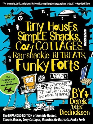 cover image of Tiny Houses, Simple Shacks, Cozy Cottages, Ramshackle Retreats, Funky Forts