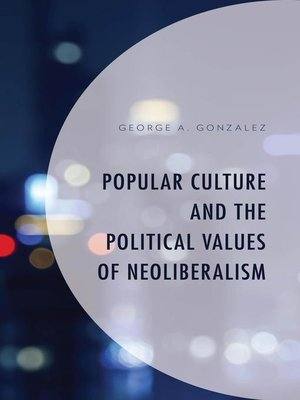 cover image of Popular Culture and the Political Values of Neoliberalism