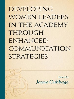 cover image of Developing Women Leaders in the Academy through Enhanced Communication Strategies