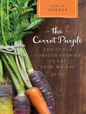 cover image of The Carrot Purple and Other Curious Stories of the Food We Eat