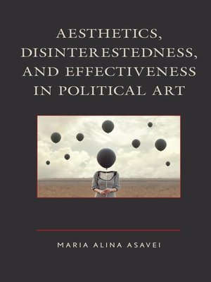 cover image of Aesthetics, Disinterestedness, and Effectiveness in Political Art