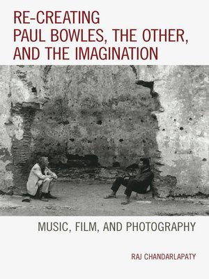 cover image of Re-creating Paul Bowles, the Other, and the Imagination