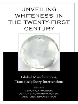 cover image of Unveiling Whiteness in the Twenty-First Century