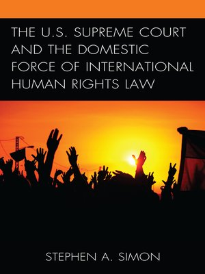 cover image of The U.S. Supreme Court and the Domestic Force of International Human Rights Law